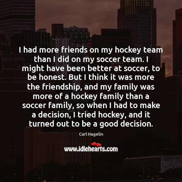 Image, I had more friends on my hockey team than I did on