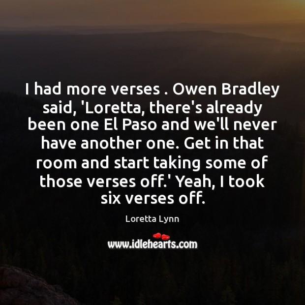 I had more verses . Owen Bradley said, 'Loretta, there's already been one Loretta Lynn Picture Quote