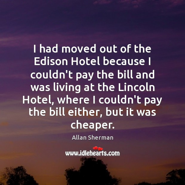 Image, I had moved out of the Edison Hotel because I couldn't pay
