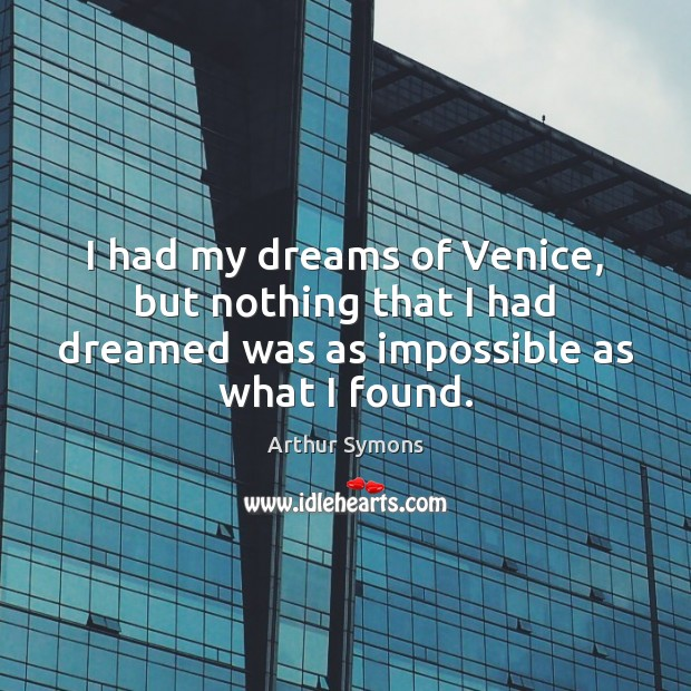 I had my dreams of Venice, but nothing that I had dreamed Image