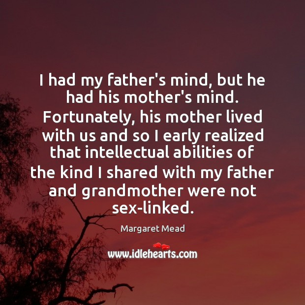 I had my father's mind, but he had his mother's mind. Fortunately, Image