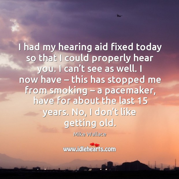 Image, I had my hearing aid fixed today so that I could properly hear you.