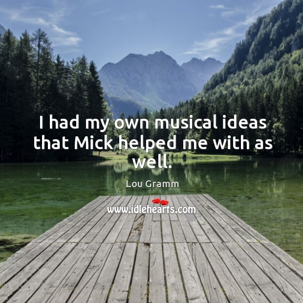 I had my own musical ideas that mick helped me with as well. Image