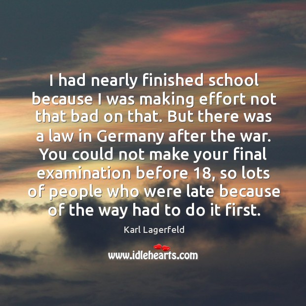 I had nearly finished school because I was making effort not that bad on that. Image