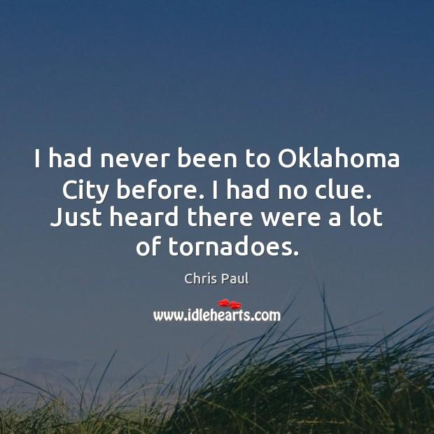 I had never been to Oklahoma City before. I had no clue. Image