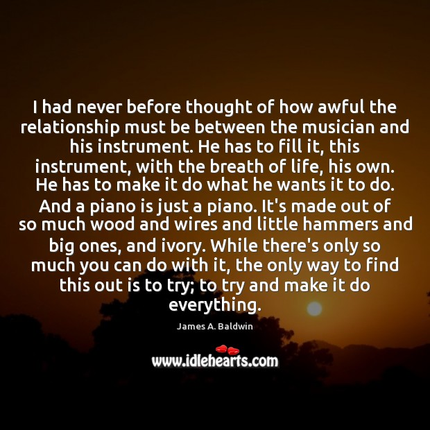 I had never before thought of how awful the relationship must be James A. Baldwin Picture Quote