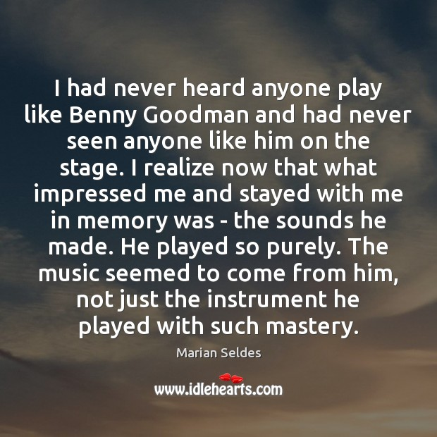 Image, I had never heard anyone play like Benny Goodman and had never