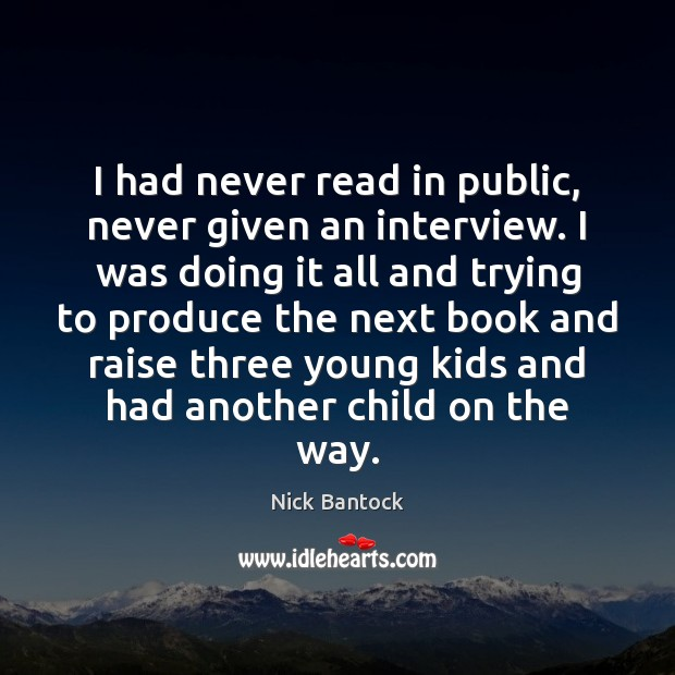 Nick Bantock Picture Quote image saying: I had never read in public, never given an interview. I was