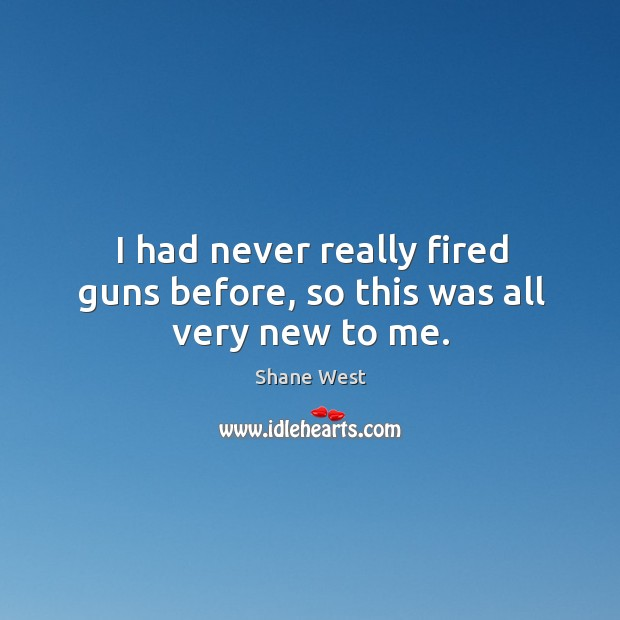 I had never really fired guns before, so this was all very new to me. Image