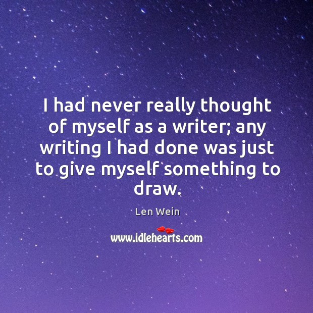 I had never really thought of myself as a writer; any writing I had done was just to give myself something to draw. Image