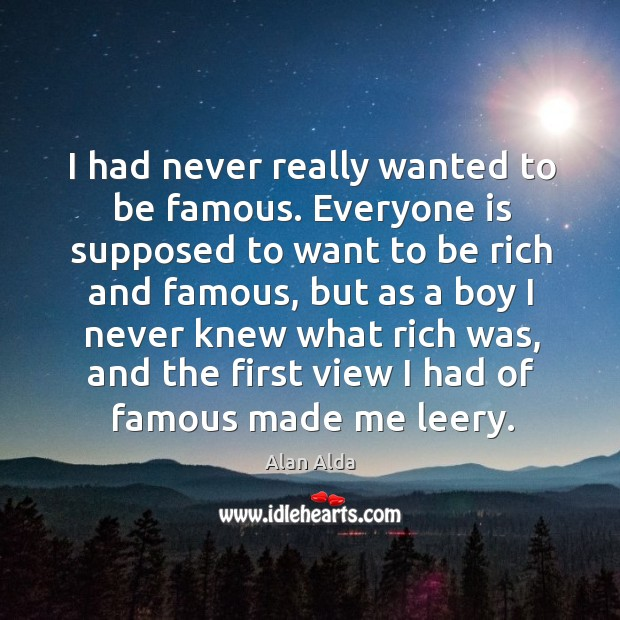 I had never really wanted to be famous. Everyone is supposed to Image