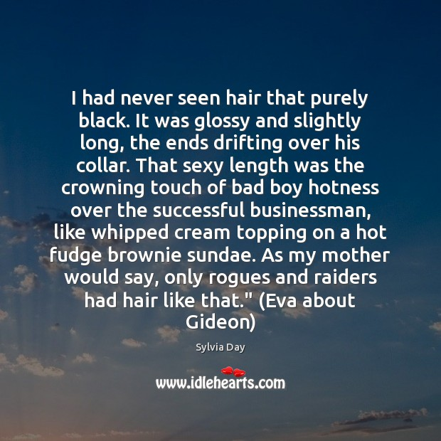 I had never seen hair that purely black. It was glossy and Sylvia Day Picture Quote