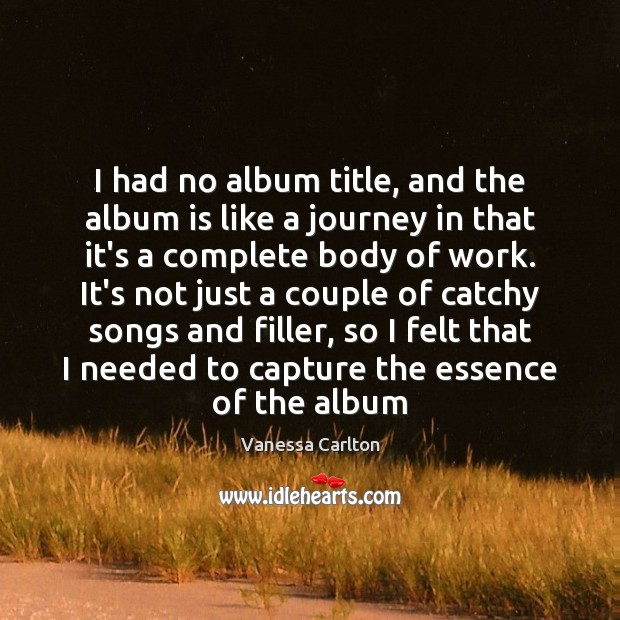 I had no album title, and the album is like a journey Vanessa Carlton Picture Quote