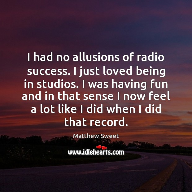 I had no allusions of radio success. I just loved being in Image