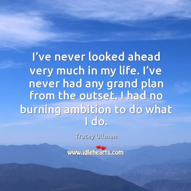 Image, I had no burning ambition to do what I do.