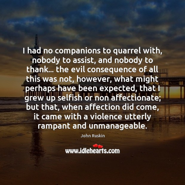 Image, I had no companions to quarrel with, nobody to assist, and nobody
