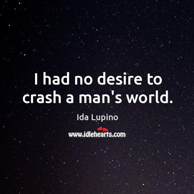 I had no desire to crash a man's world. Image