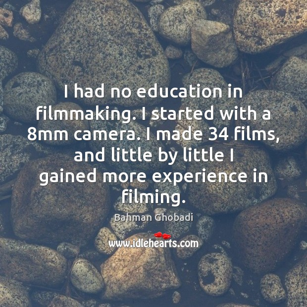 I had no education in filmmaking. I started with a 8mm camera. Image