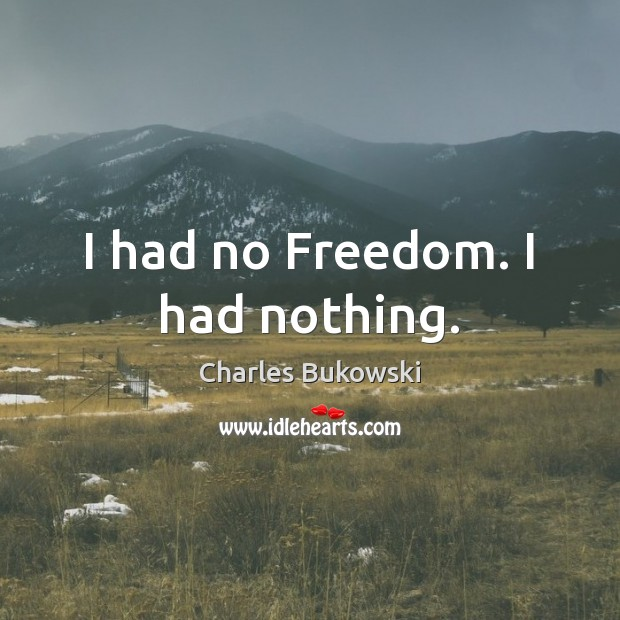 I had no Freedom. I had nothing. Image