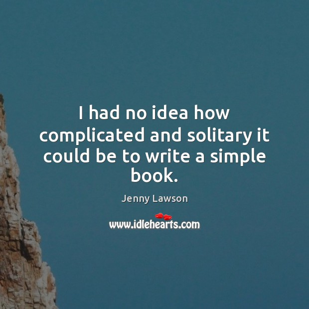 Image, I had no idea how complicated and solitary it could be to write a simple book.