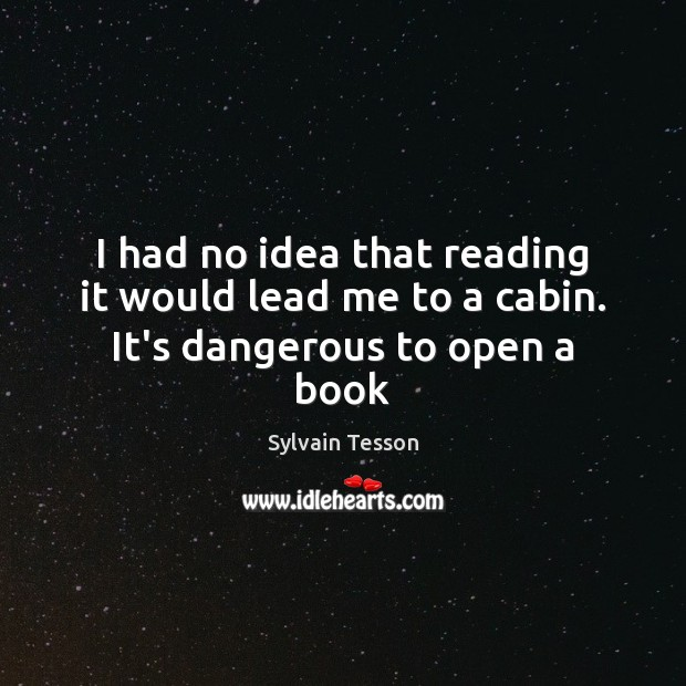 Image, I had no idea that reading it would lead me to a cabin. It's dangerous to open a book