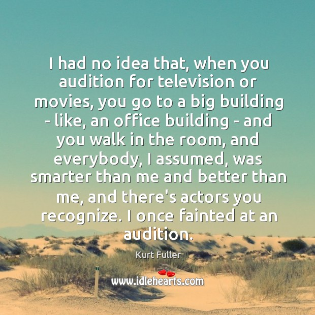 I had no idea that, when you audition for television or movies, Image