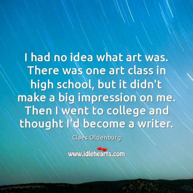 Image, I had no idea what art was. There was one art class