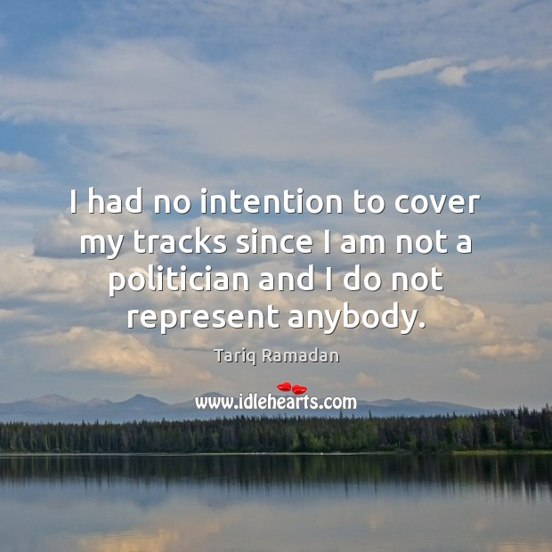 I had no intention to cover my tracks since I am not Image