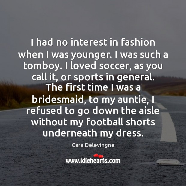 I had no interest in fashion when I was younger. I was Soccer Quotes Image
