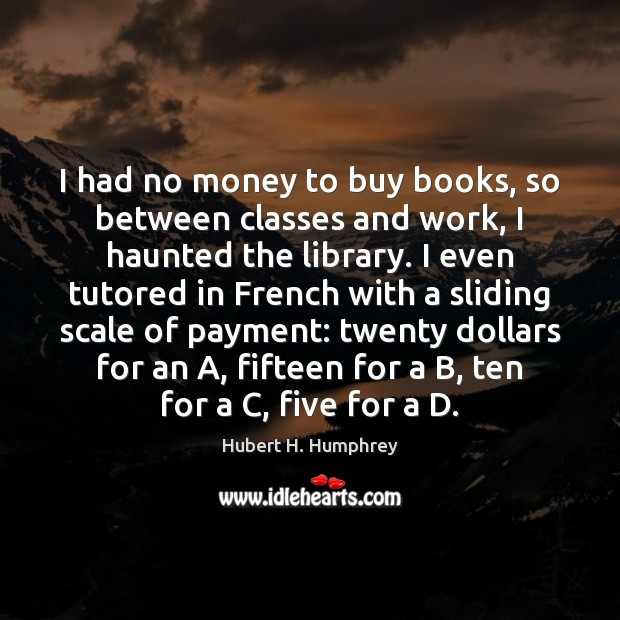 Image, I had no money to buy books, so between classes and work,