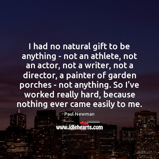 I had no natural gift to be anything – not an athlete, Paul Newman Picture Quote