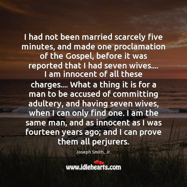 I had not been married scarcely five minutes, and made one proclamation Joseph Smith, Jr. Picture Quote