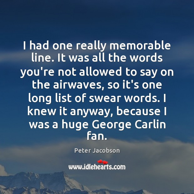 I had one really memorable line. It was all the words you're Peter Jacobson Picture Quote
