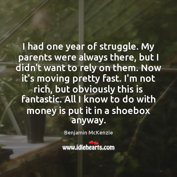Image, I had one year of struggle. My parents were always there, but