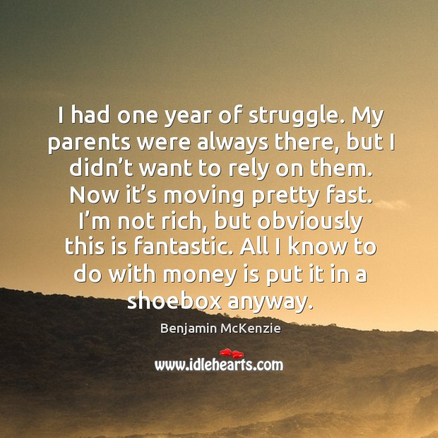 Image, I had one year of struggle. My parents were always there, but I didn't want to rely on them.