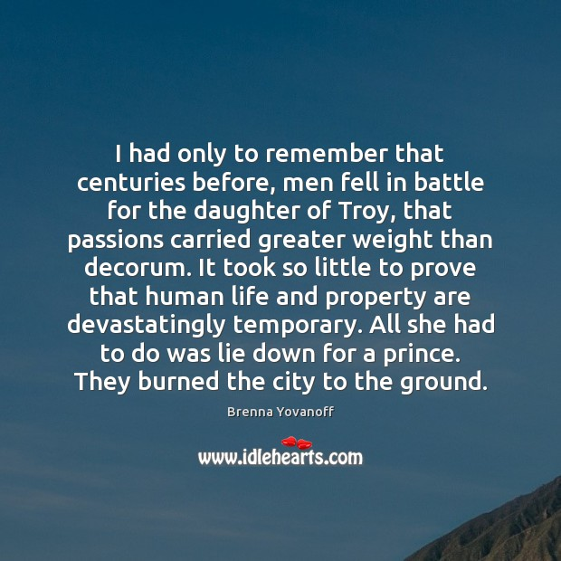 I had only to remember that centuries before, men fell in battle Image