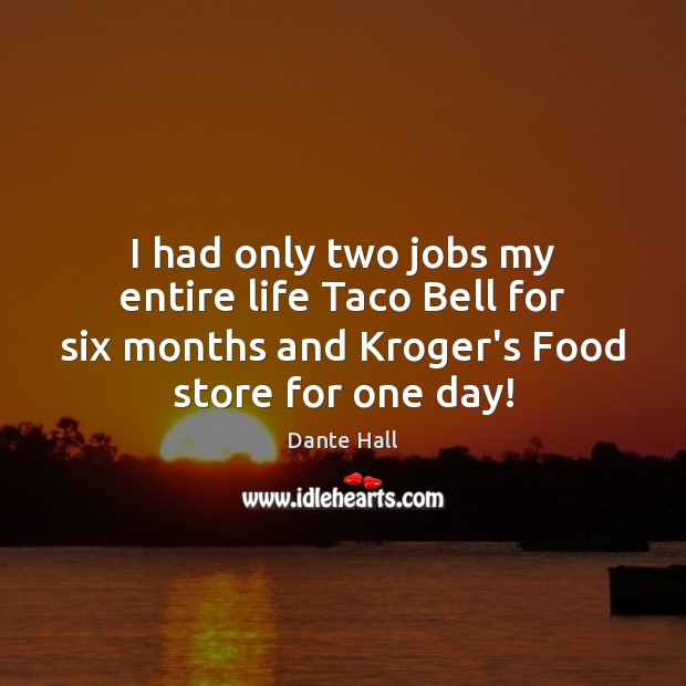 I had only two jobs my entire life Taco Bell for six Image