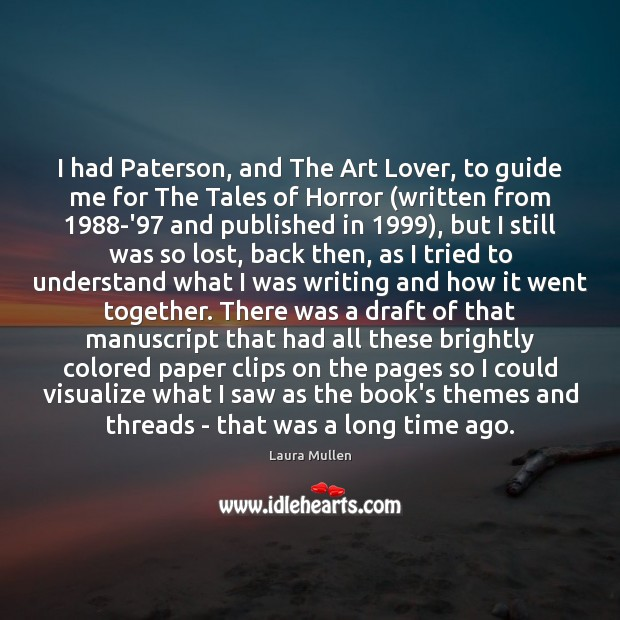 I had Paterson, and The Art Lover, to guide me for The Laura Mullen Picture Quote