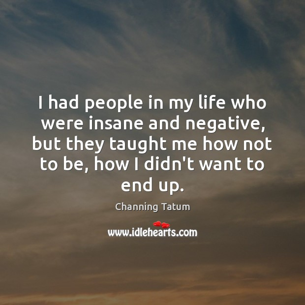 I had people in my life who were insane and negative, but Image