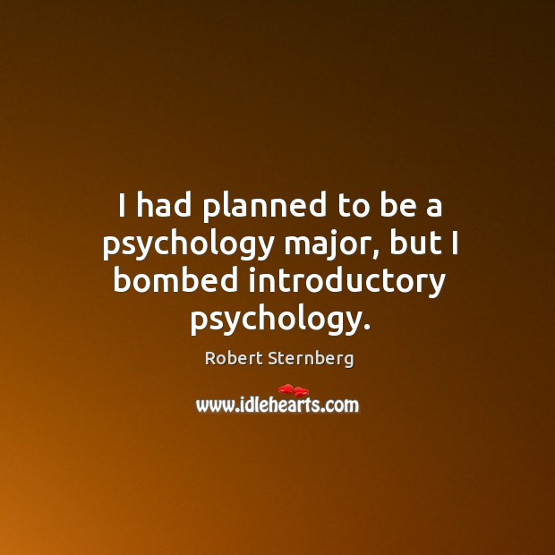 I had planned to be a psychology major, but I bombed introductory psychology. Image