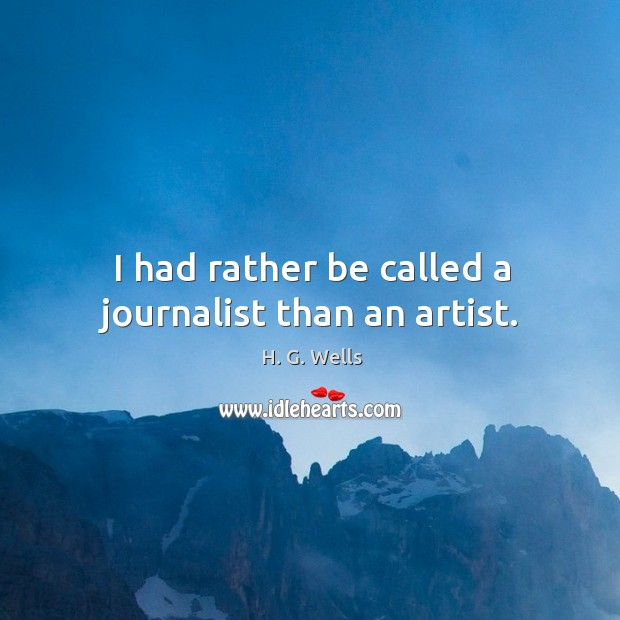 I had rather be called a journalist than an artist. Image