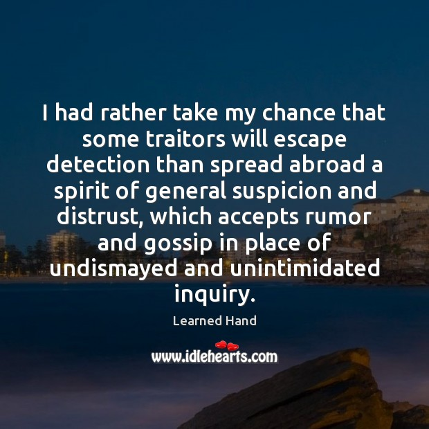 I had rather take my chance that some traitors will escape detection Learned Hand Picture Quote