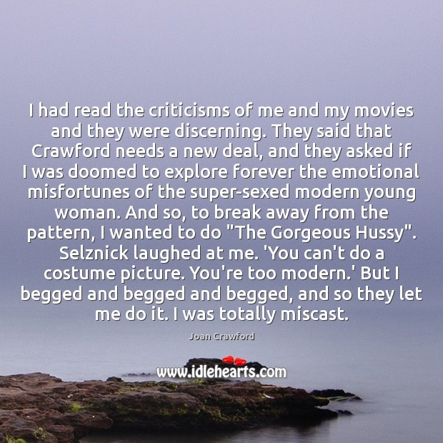 I had read the criticisms of me and my movies and they Image