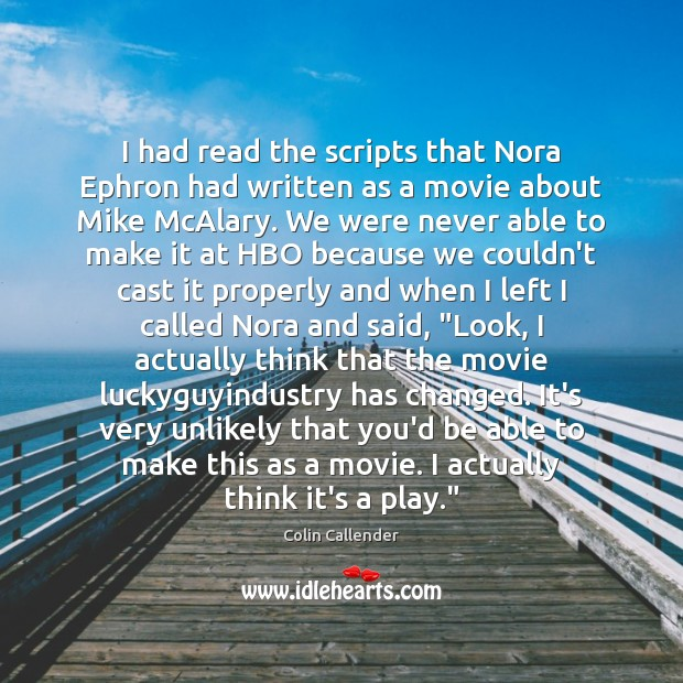 I had read the scripts that Nora Ephron had written as a Colin Callender Picture Quote