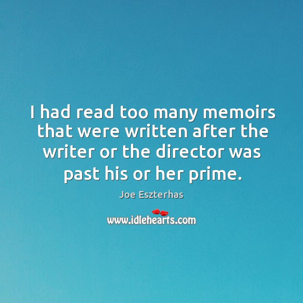 I had read too many memoirs that were written after the writer or the director was past his or her prime. Image