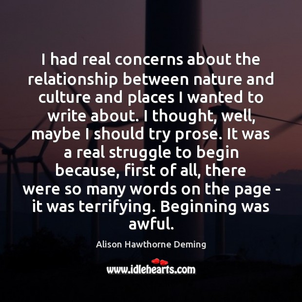 I had real concerns about the relationship between nature and culture and Alison Hawthorne Deming Picture Quote