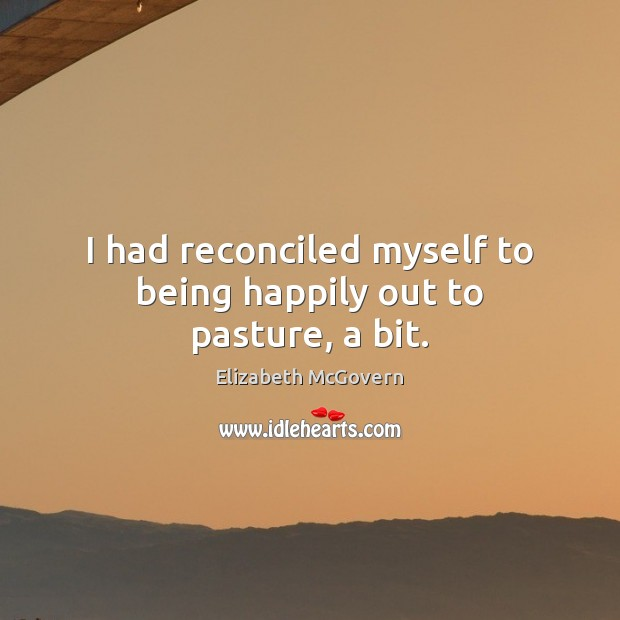 I had reconciled myself to being happily out to pasture, a bit. Image