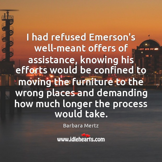 Image, I had refused Emerson's well-meant offers of assistance, knowing his efforts would