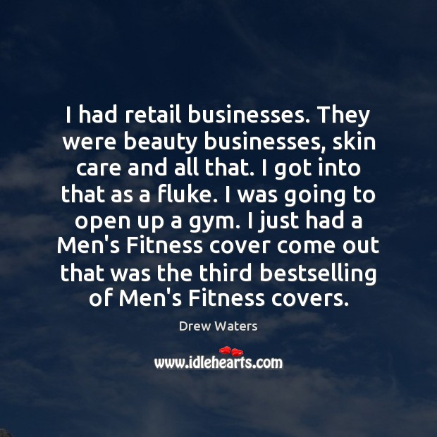 I had retail businesses. They were beauty businesses, skin care and all Fitness Quotes Image