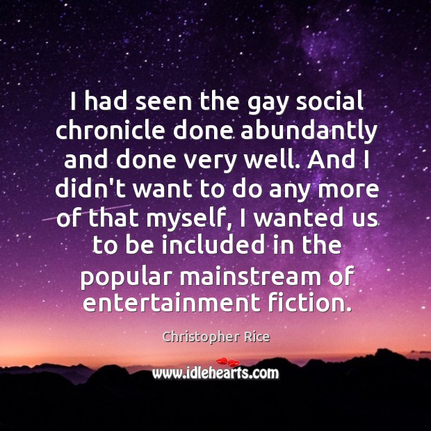 I had seen the gay social chronicle done abundantly and done very Christopher Rice Picture Quote